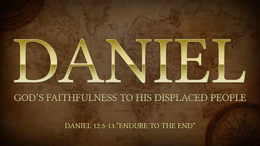 "Dan 12:5-13 ""Endure to the End"""