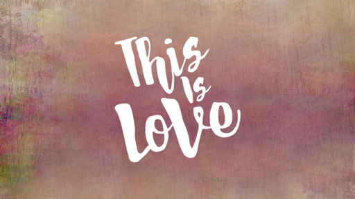 Love that Makes All Things New -Sunday, May 5