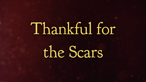Thankful for the Scars