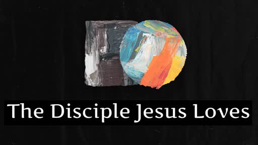 The Disciple Jesus Loves