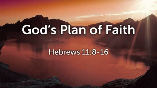 God's Plan of Faith (Hebrews 11:8-16)