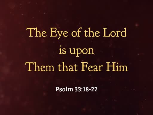 2019.05.05p The Eye of the Lord is upon Them that Fear Him