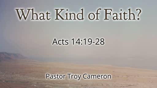 What Kind of Faith? - Acts 14:19-28