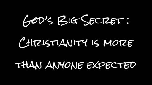 God's Big Secret: Christianity is More Than Anyone Expected