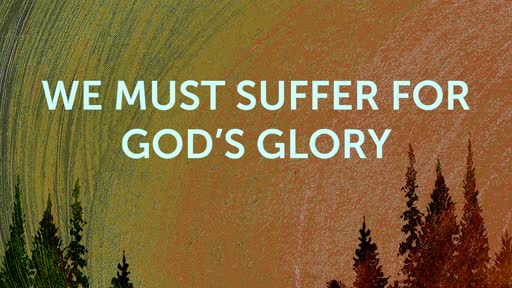 We Must Suffer for God's Glory