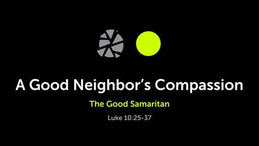 Luke 10:25-37 - A Good Neighbor's Compassion