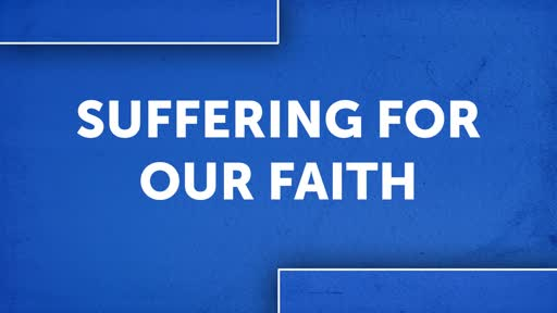 Suffering For Our Faith