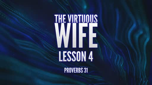 355 - The Virtuous Wife - Lesson 4