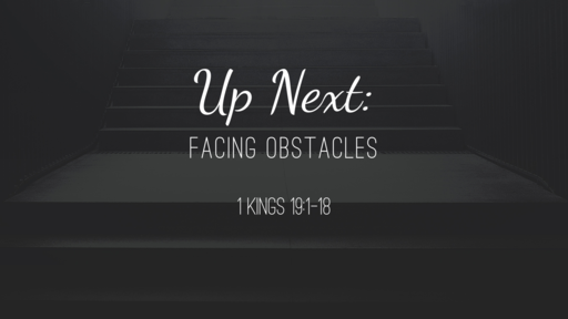 Up Next: facing obstacles