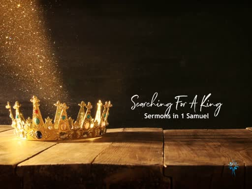 1 Samuel - Searching For a King