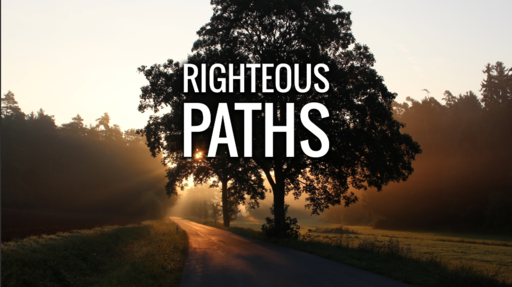 05/12/2019 - Righteous Paths