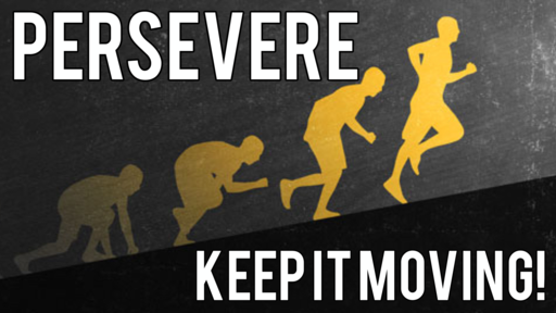 Persevere: Keep It Moving