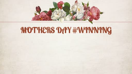 5.12.2019 Mothers Day - Winning