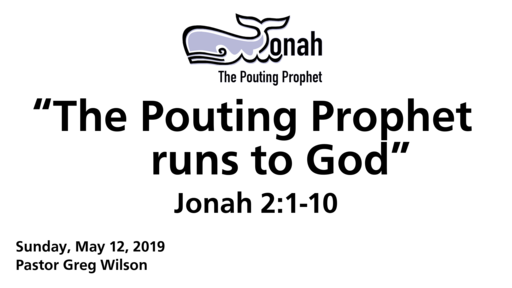 "5 12 19 Sermon - ""The Pouting Prophet Runs To God"""