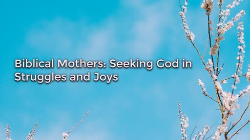 Mothers- following God in joys and struggles