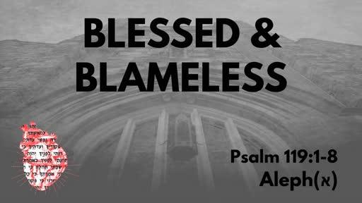 Blessed & Blameless: Psalm 119:1-8 Aleph(א)
