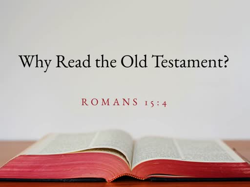 Why Read the Old Testament?