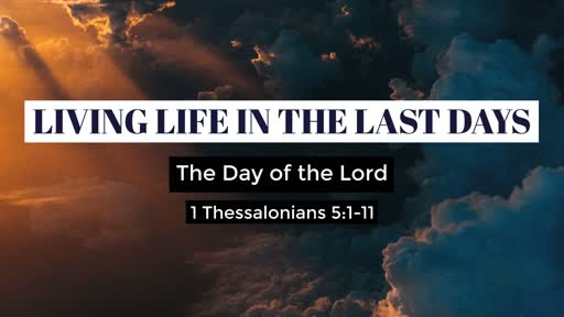 The Day of the Lord - 1 Thessalonians 5:1-11