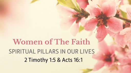 Women of The Faith: Spiritual Pillars in Our Lives