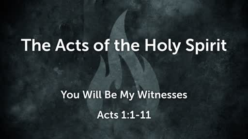 You Will Be My Witnesses Acts 1:1-11