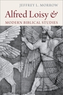 Alfred Loisy and Modern Biblical Studies