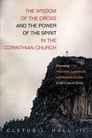 The Wisdom of the Cross and the Power of the Spirit in the Corinthian Church