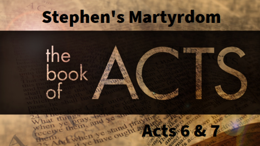 4/28/2019 - Stephen and Persecution of the Early Church