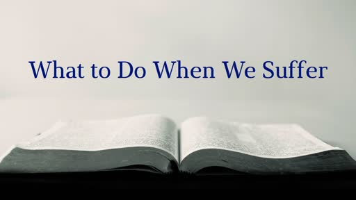 What to Do When We Suffer