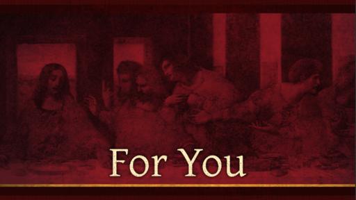 04/18/2019 - For You (Maundy Thursday)