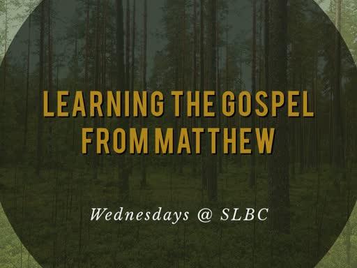 Learning the Gospel from Matthew: (5/15/19)