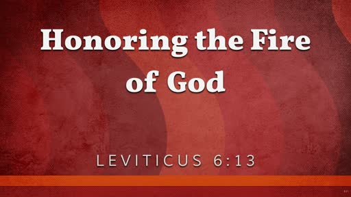 Honoring the Fire of God