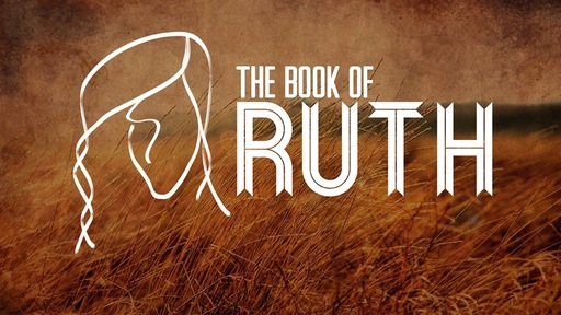 Ruth (A Redemptive Story) - Week 1