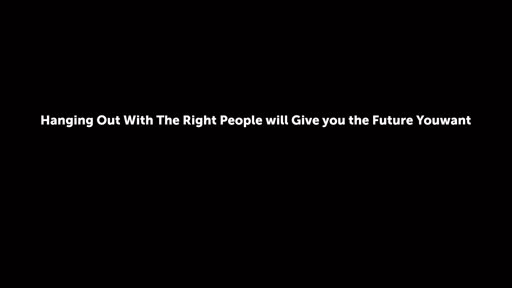 Hanging Out With The Right People will Give you the Future Youwant