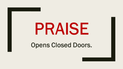 Praise Opens Closed Doors
