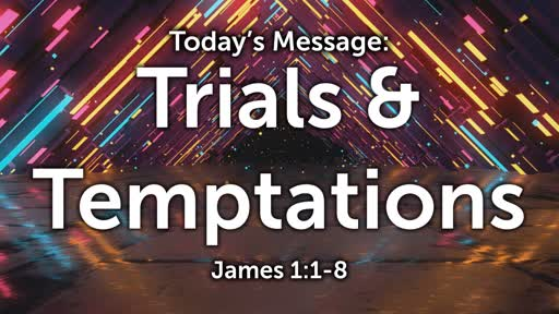 James 01: Trials & Temptations