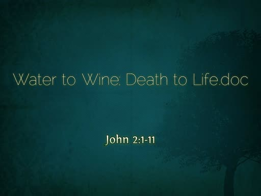 2019.05.19a Water to Wine; Death to Life.doc