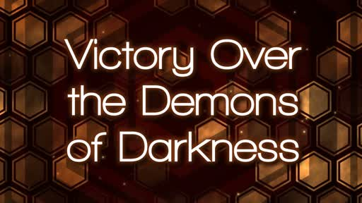 Victory over the Demons of Darkness