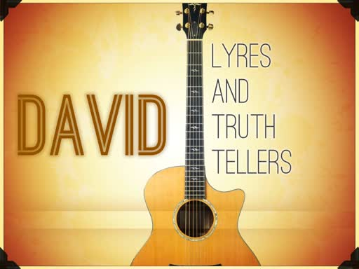 David: Lyres and Truth Tellers