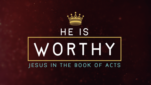 He Is Worthy (Week 3): Worthy of Service