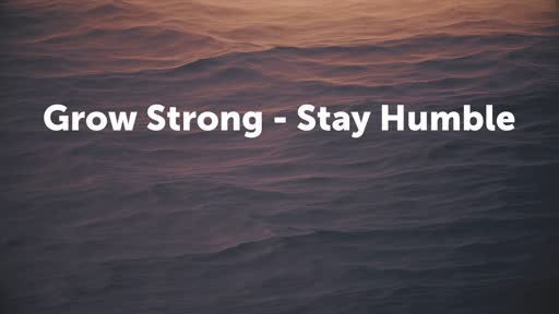 Grow Strong - Stay Humble