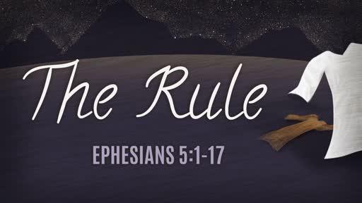 The Rule                 Ephesians 5:1-17