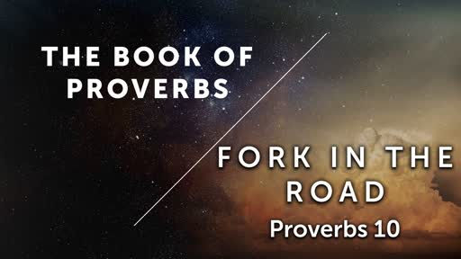 Fork in the Road - Proverbs 10