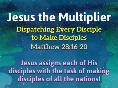 Jesus the Multiplier: Dispatching Every Disciple to Make Disciples