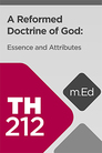 Mobile Ed: TH212 A Reformed Doctrine of God: Essence and Attributes