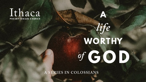 A Life Worthy of God - Colossians