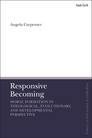 Responsive Becoming: Moral Formation in Theological, Evolutionary, and Developmental Perspective