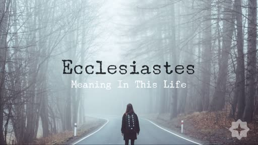 Time, Eternity, & Meaning - Ecclesiastes 3