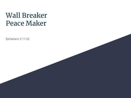 Wall Breaker, Peace Maker