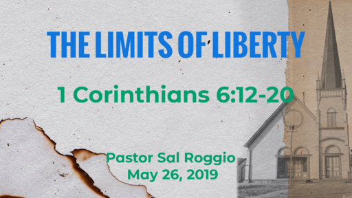 May 26, 2019:  The Limits of Liberty, I Corinthians 6:12-20
