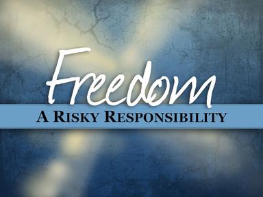 Freedom: A Risky Responsibility